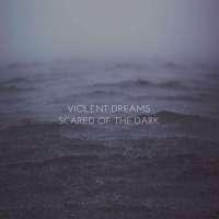 Violent Dreams – Scared of the Dark
