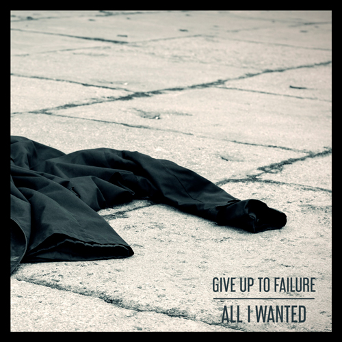 GIVE UP TO FAILURE - All I Wanted (artwork faeton music)