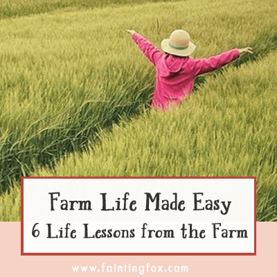 Farm Life Made Easy- Six Life Lessons Learned on the Farm!
