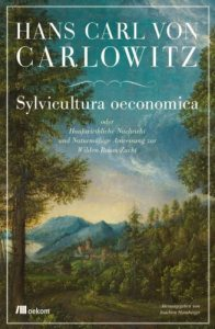 Sylvicultura oeconomica oder Haußwirthliche Nachricht und Naturmäßige Anweisung zur Wilden Baum-Zucht