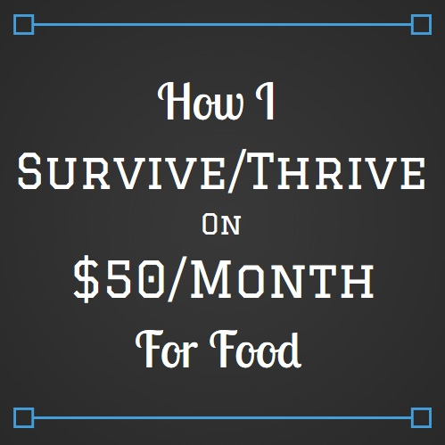 How I Survive/Thrive on $50/Month For Food