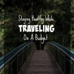 Staying Healthy While Traveling on a Budget