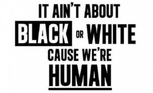 it-aint-about-black-or-white-cause-were-human-575x350