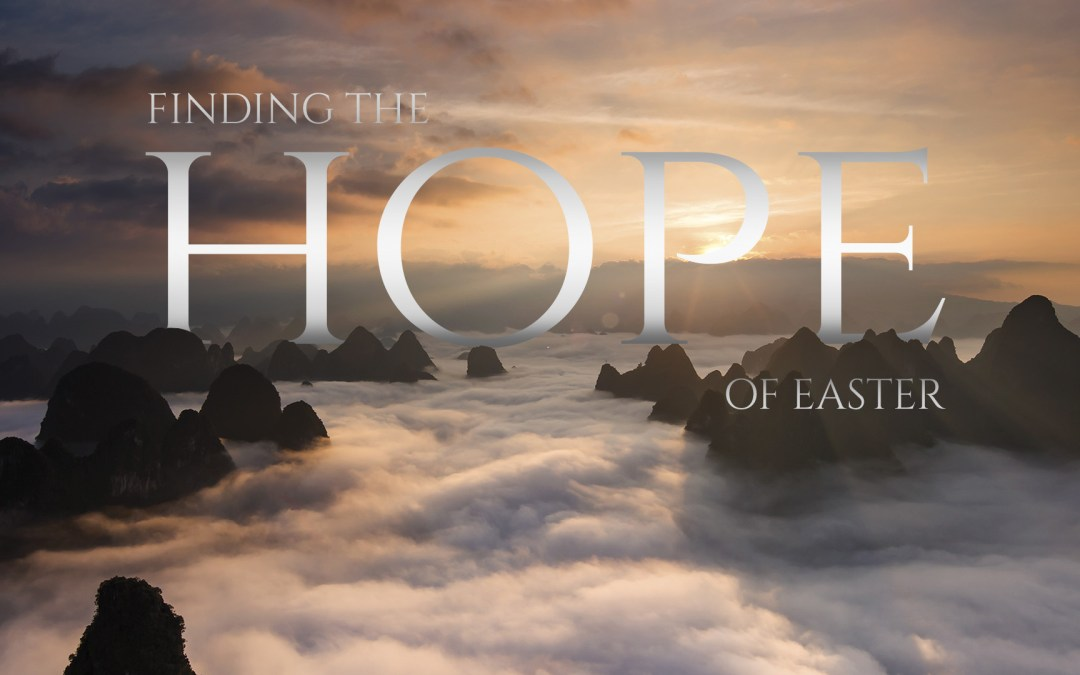 The Hope of Easter – Sermon Preview for Easter, April 1