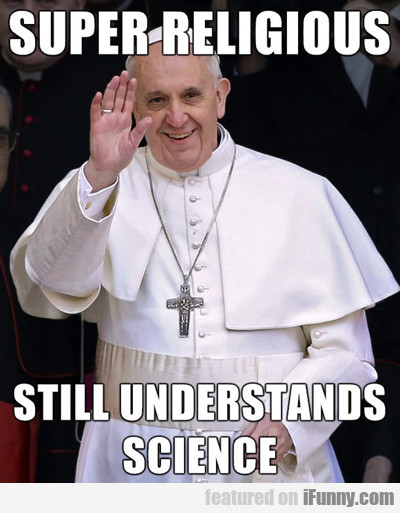 Meme Response: Super Religious/Still Understands Science