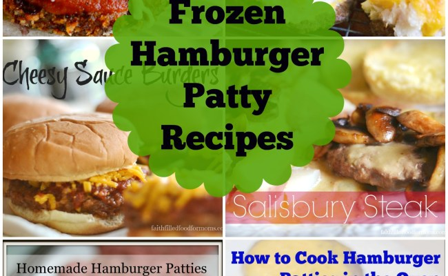 Frozen Hamburger Patty Recipes Faith Filled Food For Moms