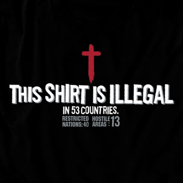 This Shirt Is Illegal In 53 Countries Restricted In 40 Nations 13 Hostile Areas  Faithfully