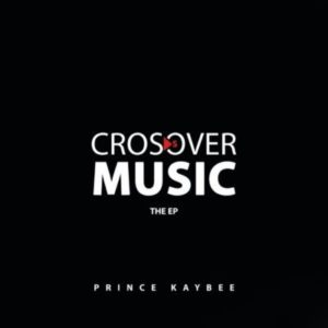 Prince Kaybee Crossover Music EP