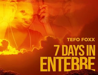 DOWNLOAD MP3 Tefo Foxx – 7 Days In Entebbe