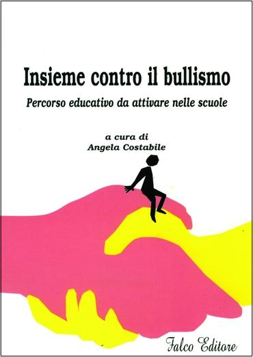 Insieme contro il bullismo Percorso educativo da attivare nelle scuole  falco editore