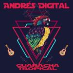 Andrés Digital - Guaracha Tropical