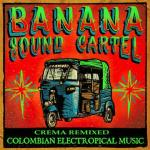 Banana Sound Cartel - Crema Remixed