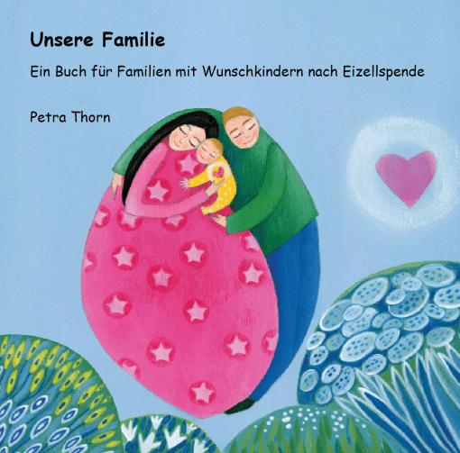 Unsere Familie. Ein Buch für Familien mit Wunschkindern nach Eizellspende