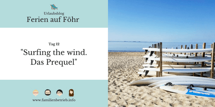 Ferien auf Föhr - Tag 12: Surfing the wind. Das Prequel