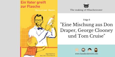 The Making of #flaschenvater (Teil 3): Eine Mischung aus Don Draper, George Clooney und Tom Cruise