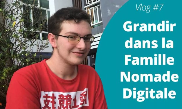 Grandir dans la Famille Nomade Digitale – VLog #7