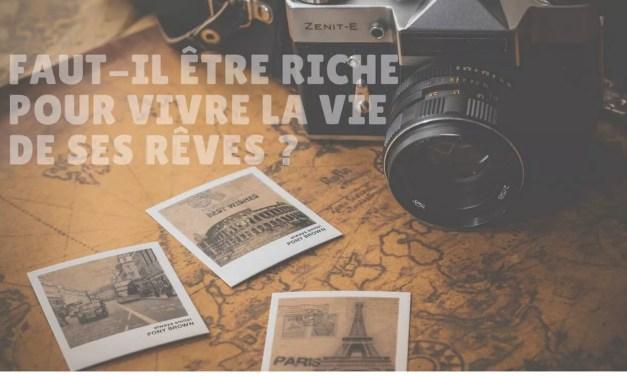 Vivre la vie de ses rêves : faut il être riche pour y parvenir ?
