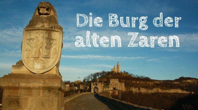 Weliko Tarnowo: Die Burg der alten Zaren