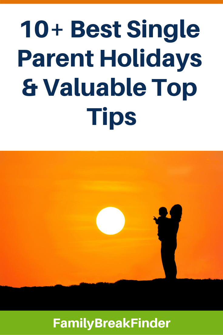10+ Best Single Parent Holidays & Valuable Top Tips