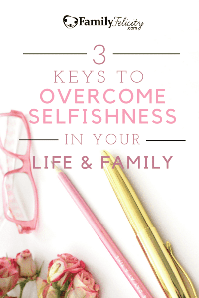 Selfishness is something that affects all families but there are 3 simple keys to help you overcoming selfishness in your life and family!