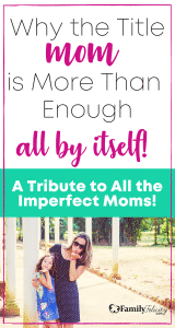 Why the title Mom is more than enough! Start loving your motherhood journey today and leave those mental struggles behind! #Motherhood #MothersDay