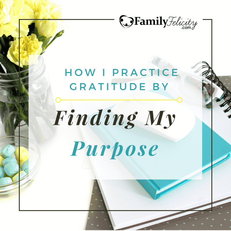 How I Practice Gratitude My Finding My Purpose