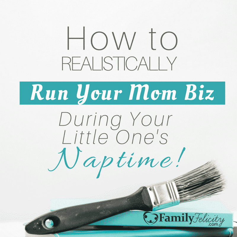 How to Realistically run your mom biz during your little one's naptime Cover