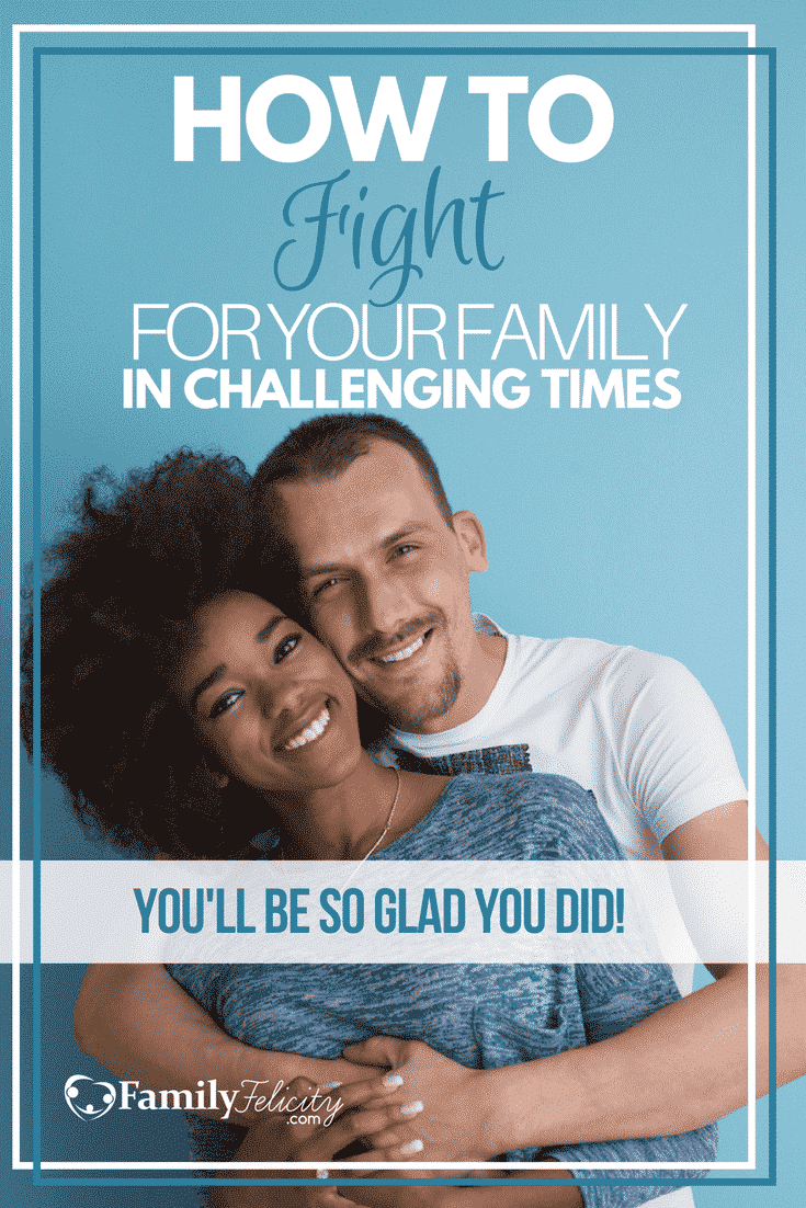 Challenging times are fair game for EVERY family. And whether you give up or stay and fight for your family makes all the difference in your outcome. Get these 4 strategies to stay in the fight and win!