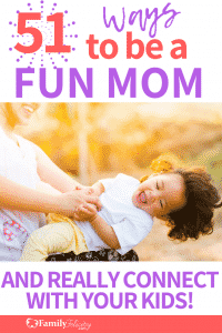 Get 51 Super simple ways to be a fun mom and really connect with your kids every day even when you're stressed and tired! #parenting #kidsandparenting #momadvice #motherhood #momgoals