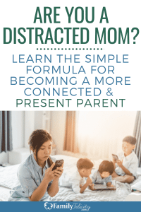 If you're feeling distracted and disconnected in your amazing role as a mom, you can change! You can become a more present parent today with these simple tips! #kidsandparenting #parenting #kids #motherhood #momlife #adviceformom