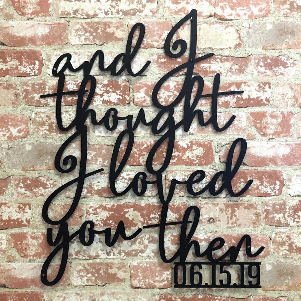 Download Thought I Loved You Then Metal Sign Just $29.95 (Reg $69.95)