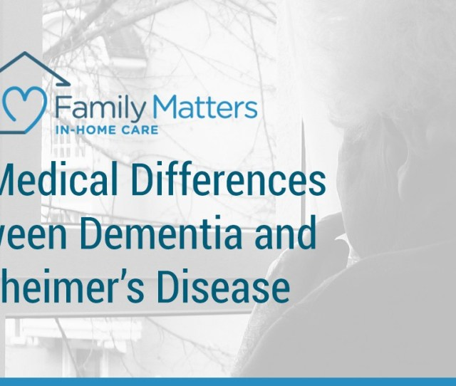 The Medical Differences Between Dementia And Alzheimers Disease