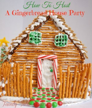 How To Host A {Gingerbread House Party} {PartII}