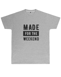 Made for the Weekend T Shirt (Mens)