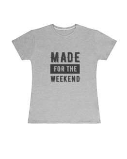 Made for the Weekend T Shirt (Womens)