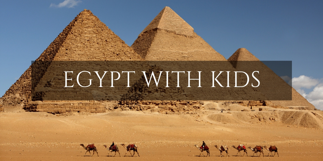 Egypt with Kids • Family Travel in the Middle East
