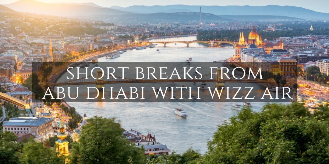 Short Breaks from Abu Dhabi with Wizz Air