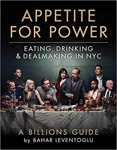 Appetite for Power – Eating, Drinking and Dealmaking in NYC: A Billions Guide