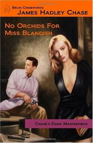 book cover of  <br /> <br />No Orchids for Miss Blandish  <br /> <br />(The Villain And the Virgin)  <br /> <br /> (Dave Fenner, book 1) <br /> <br />by <br /> <br />James Hadley Chase
