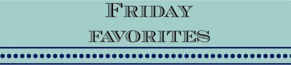 Friday Favorites Banner11261113_10102155074924978_6178094357377308039_n