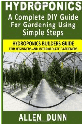 Hydroponics A Complete DIY Guide For Gardening Using Simple Hydroponic Steps by Allen Dunn