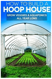 Build a Hoop GreenHouse To Grow Vegetables