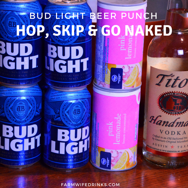 The Hop, Skip and Go Naked. now called Bud Light beer punch is a combination of citrus flavors from frozen lemonade with beer and vodka to give it a heavy-handedpunch. Literally.