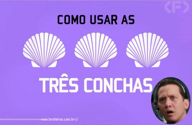 COMO USAR AS TRÊS CONCHAS - O Demolidor - Blog Farofeiros
