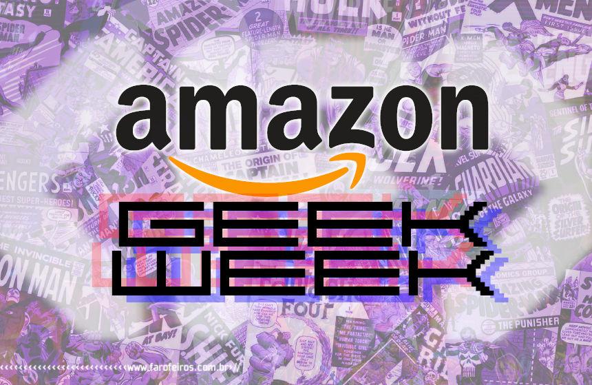 Geek Week Amazon - Blog Farofeiros - 00
