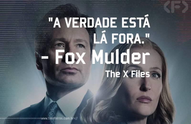 Pensamento - Fox Mulder - The X Files - Blog Farofeiros