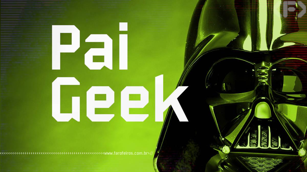 Dicas de presente para o Pai Geek - Blog Farofeiros