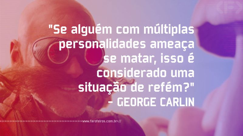 Pensamento - George Carlin - Blog Farofeiros