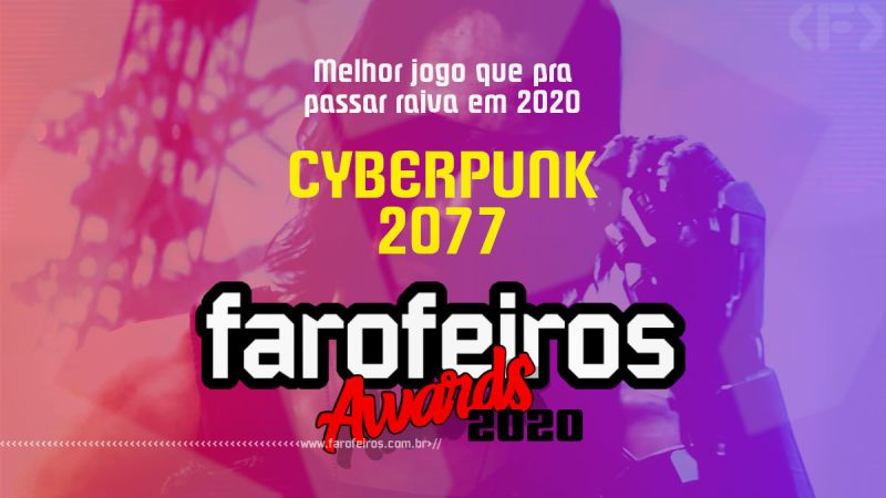 FAROFEIROS AWARDS 2020 - Cyberpunk 2077 - Blog Farofeiros
