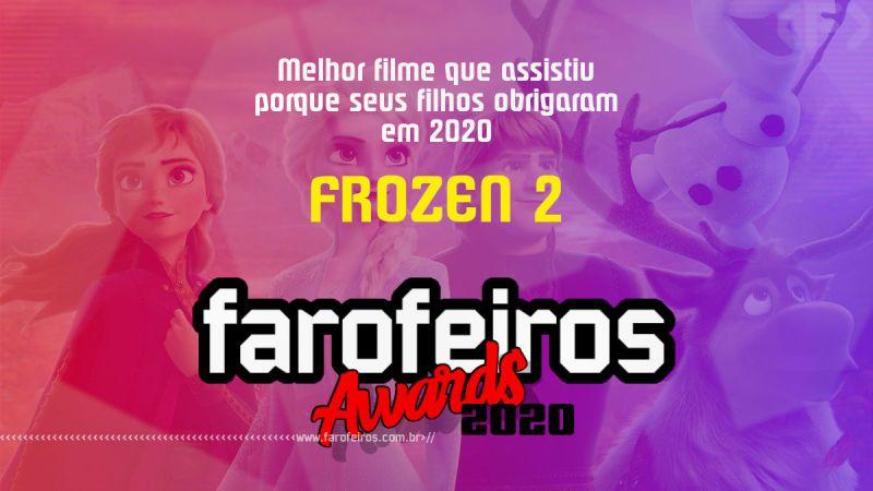 FAROFEIROS AWARDS 2020 - Frozen 2 - Blog Farofeiros